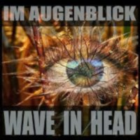 Wave In Head-Im Augenblick