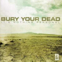 Bury Your Dead - It's Nothing Personal (2009)