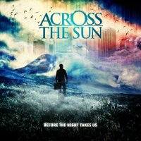 Across The Sun-Before The Night Takes Us
