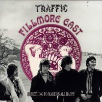 Traffic — Fillmore East, Something To Make Us All Happy (1970)