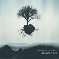 Neverland In Ashes — Conversations (2017)