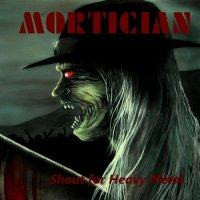 Mortician-Shout For Heavy Metal