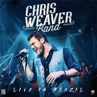 Chris Weaver Band-Live In Brazil
