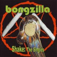 Bongzilla-Shake: The Singles