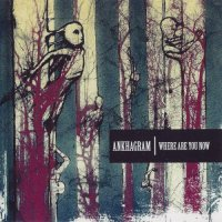 Ankhagram — Where Are You Now (2010)  Lossless