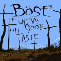 Böse-Funeral Of Good Taste