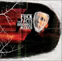 Fuck The Facts-Disgorge Mexico