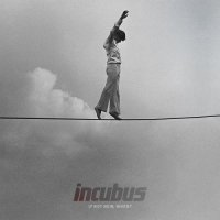 Incubus-If Not Now, When?