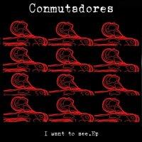 Conmutadores-I Want To See
