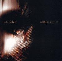 Ade Fenton-Artificial Perfect