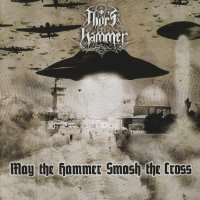 Thor's Hammer-May The Hammer Smash The Cross