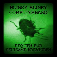 Blinky Blinky Computerband-Requiem Für Seltsame Kreaturen