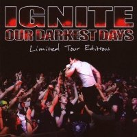 Ignite-Our Darkest Days [Limited Tour Edition]