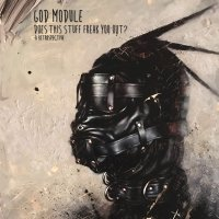 God Module - Does This Stuff Freak You Out A Retrospective (2017)