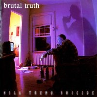 Brutal Truth-Kill Trend Suicide
