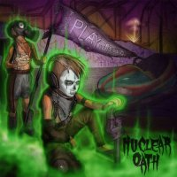 Nuclear Oath — Toxic Playground (2017)