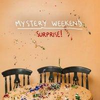Mystery Weekend-Surprise!