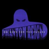 Phantom Reign-No Hope For The Future