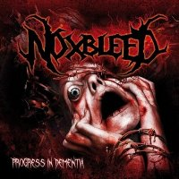 Noxbleed — Progress In Dementia (2011)