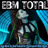 VA-EBM Total - New Wave of Post Industrial Electropunk Body Music