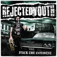 Rejected Youth-Fuck The Consent