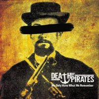 Death by Pirates-We Only Have What We Remember