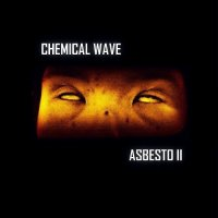 Chemical Wave — Asbesto II (2017)