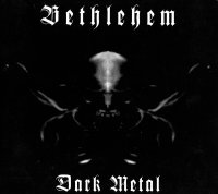 Bethlehem-Dark Metal [Two different editions]