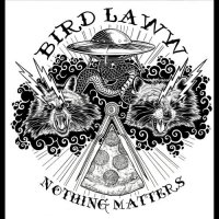 Bird Laww — Nothing Matters (2017)