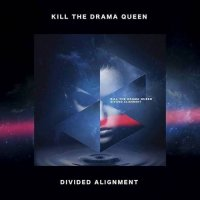 Kill The Drama Queen-Divided Alignment