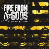 Fire From The Gods — Politically Incorrect (2013)