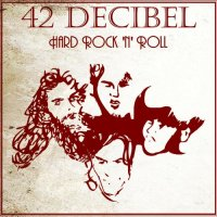42 Decibel — Hard Rock \'N\' Roll [WEB Release] (2013)  Lossless