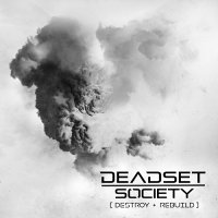 Deadset Society — Destroy + Rebuild (2017)