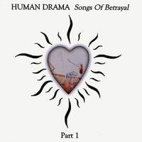 Human Drama - Songs Of Betrayal, Part 1 (1999)