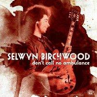 Selwyn Birchwood-Don\'t Call No Ambulance