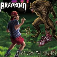 Bray Road-Feast Upon The Helpless