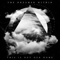 The Dreamer Within-This Is Not Our Home