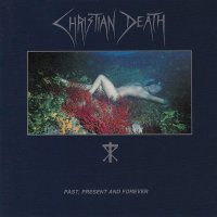Christian Death — Past, Present And Forever (1987)
