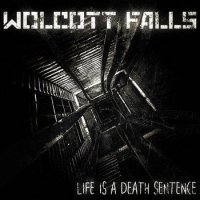 Wolcott Falls-Life Is A Death Sentence