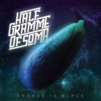 Half Gramme Of Soma — Groove Is Black (2017)