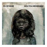 Ed Devane-Molten Membrane