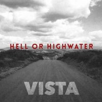 Hell Or Highwater — Vista (2017)