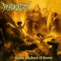 Perversity-Beyond the Reach of Heaven