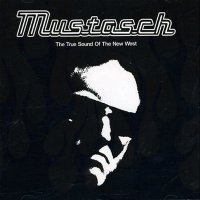 Mustasch-The True Sound of the New West