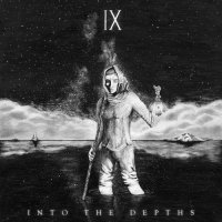 IX-Into the Depths