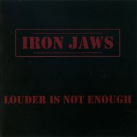 Iron Jaws-Louder Is Not Enough