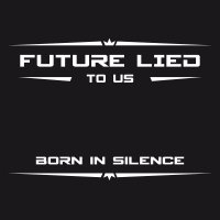 Future Lied To Us — Born In Silence (2017)