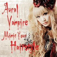 Aural Vampire-Mimic Your Hairstyle