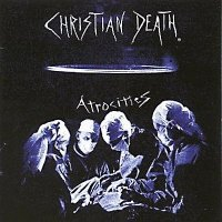 Christian Death — Atrocities (1985)