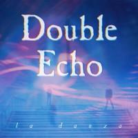 Double Echo-La Danza